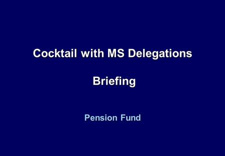 Cocktail with MS Delegations Briefing Pension Fund.