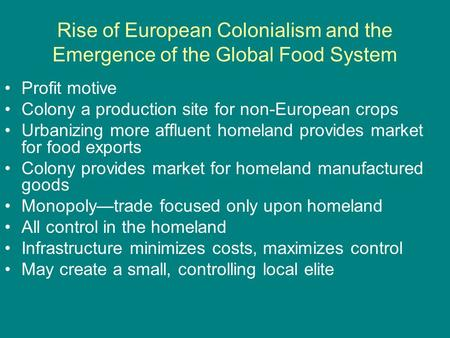 Rise of European Colonialism and the Emergence of the Global Food System Profit motive Colony a production site for non-European crops Urbanizing more.