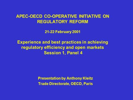 APEC-OECD CO-OPERATIVE INITIATIVE ON REGULATORY REFORM 21-22 February 2001 Experience and best practices in achieving regulatory efficiency and open markets.