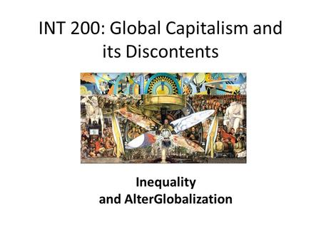 INT 200: Global Capitalism and its Discontents Inequality and AlterGlobalization.