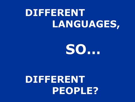 DIFFERENT LANGUAGES, SO… DIFFERENT PEOPLE?. Where do people come from?