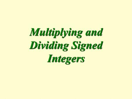 Multiplying and Dividing Signed Integers.  When we multiply or divide two integers, the sign rules are different than when we add or subtract signed.