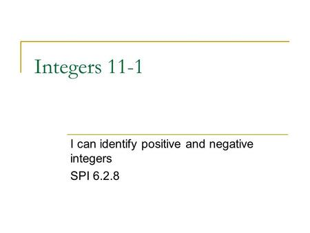 I can identify positive and negative integers SPI 6.2.8
