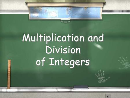 Multiplication and Division of Integers Multiplying! / Steps: / Ignore signs and multiply / Determine the sign / Positive times a Positive = Positive.