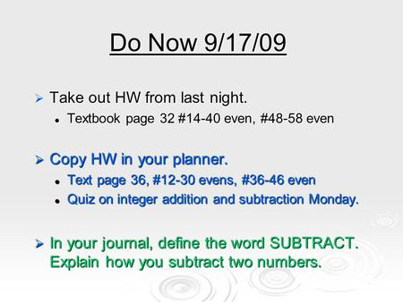 Do Now 9/17/09  Take out HW from last night. Textbook page 32 #14-40 even, #48-58 even Textbook page 32 #14-40 even, #48-58 even  Copy HW in your planner.