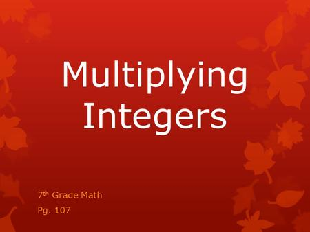 Multiplying Integers 7 th Grade Math Pg. 107. DART statement: I can multiply integers.