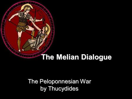 The Peloponnesian War by Thucydides The Melian Dialogue.