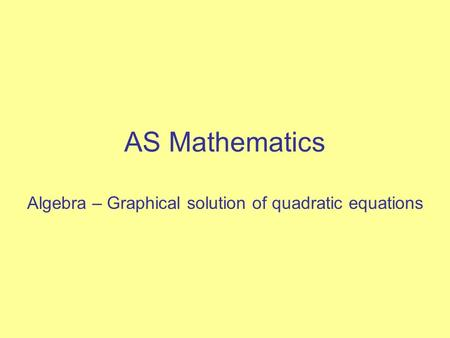 AS Mathematics Algebra – Graphical solution of quadratic equations.