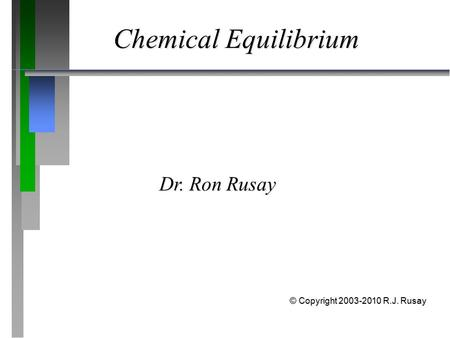 Chemical Equilibrium Dr. Ron Rusay © Copyright 2003-2010 R.J. Rusay.