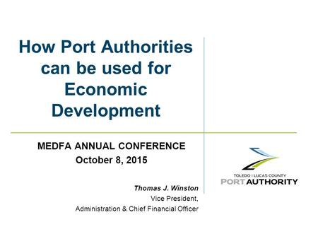 How Port Authorities can be used for Economic Development MEDFA ANNUAL CONFERENCE October 8, 2015 Thomas J. Winston Vice President, Administration & Chief.