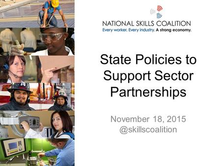 State Policies to Support Sector Partnerships November 18,