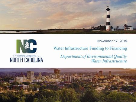 Department of Environmental Quality Water Infrastructure November 17, 2015 Water Infrastructure Funding to Financing.