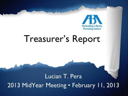 Treasurer's Report Lucian T. Pera 2013 MidYear Meeting February 11, 2013.