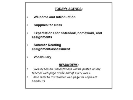 TODAY's AGENDA: Welcome and Introduction Supplies for class Expectations for notebook, homework, and assignments Summer Reading assignment/assessment Vocabulary.