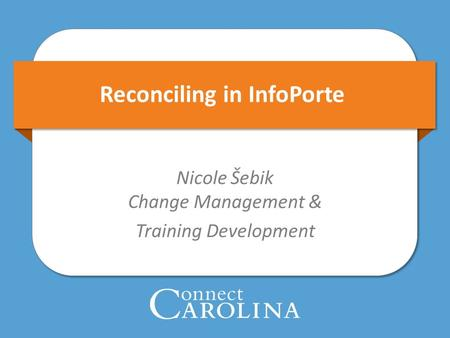 Reconciling in InfoPorte Nicole Šebik Change Management & Training Development.