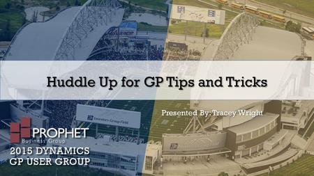 Huddle Up for GP Tips and Tricks Presented By: Tracey Wright.
