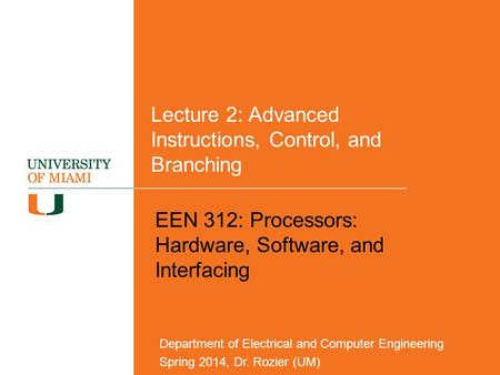 Lecture 2: Advanced Instructions, Control, and Branching EEN 312: Processors: Hardware, Software, and Interfacing Department of Electrical and Computer.