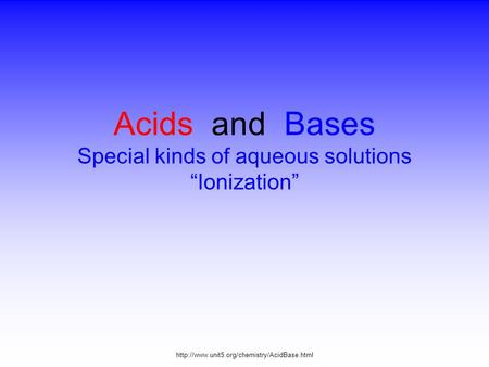 "Acids and Bases Special kinds of aqueous solutions ""Ionization"""