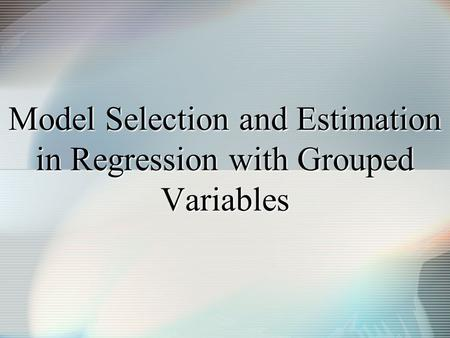 Model Selection and Estimation in Regression with Grouped Variables.