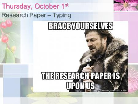 Thursday, October 1 st Research Paper – Typing. Research Paper – What do I NEED today? Research topic/thesis/3 sources Research paper rough draft/notes.
