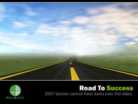 Road To Success 2007 Version cannot have items over the video.