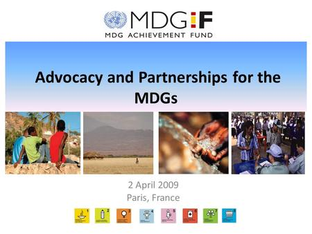 Advocacy and Partnerships for the MDGs 2 April 2009 Paris, France.