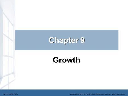 Chapter 9 Growth McGraw-Hill/Irwin Copyright © 2012 by The McGraw-Hill Companies, Inc. All rights reserved.