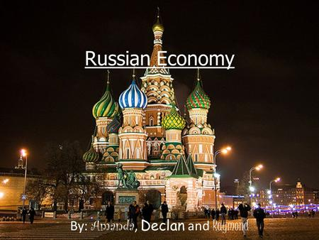 Russian Economy By: Amanda, Declan and Raymond Problems I n Economy Soviet Union fell in 1991. Since then, Russia has been trying to rebuild their economy.