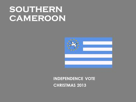 INDEPENDENCE VOTE CHRISTMAS 2013 SOUTHERN CAMEROON.