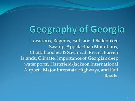 Locations, Regions, Fall Line, Okefenokee Swamp, Appalachian Mountains, Chattahoochee & Savannah Rivers, Barrier Islands, Climate, Importance of Georgia's.
