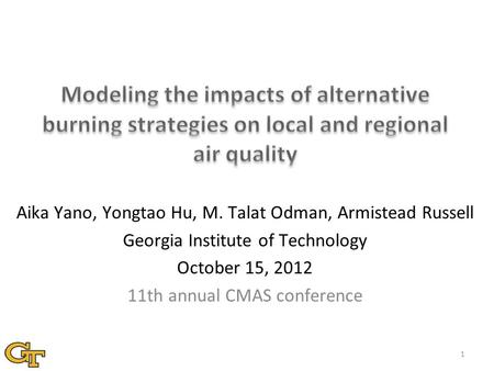 1 Aika Yano, Yongtao Hu, M. Talat Odman, Armistead Russell Georgia Institute of Technology October 15, 2012 11th annual CMAS conference.