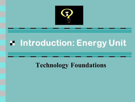 Introduction: Energy Unit Technology Foundations.