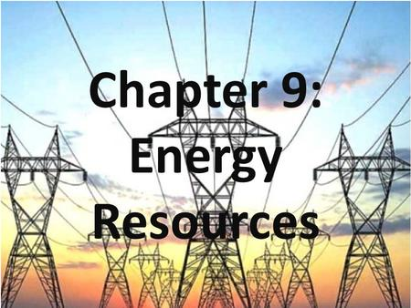 Chapter 9: Energy Resources. Energy Conservation is the practice of using less energy. Examples:
