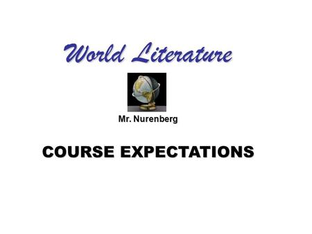 World Literature Mr. Nurenberg COURSE EXPECTATIONS.