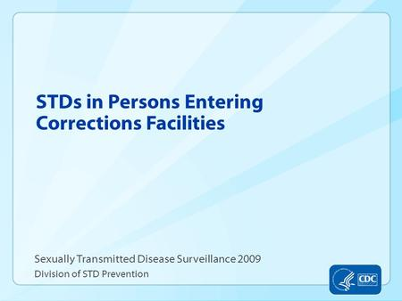 STDs in Persons Entering Corrections Facilities Sexually Transmitted Disease Surveillance 2009 Division of STD Prevention.