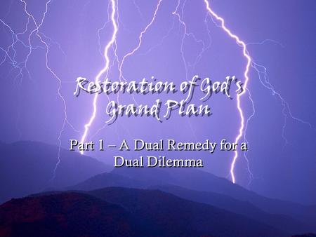 Restoration of God's Grand Plan Part 1 – A Dual Remedy for a Dual Dilemma.