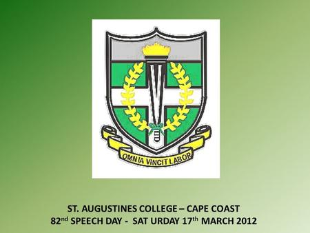 ST. AUGUSTINES COLLEGE – CAPE COAST 82 nd SPEECH DAY - SAT URDAY 17 th MARCH 2012.