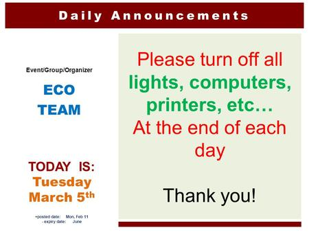 Daily Announcements Please turn off all lights, computers, printers, etc… At the end of each day Thank you! Event/Group/Organizer ECO TEAM TODAY IS: Tuesday.