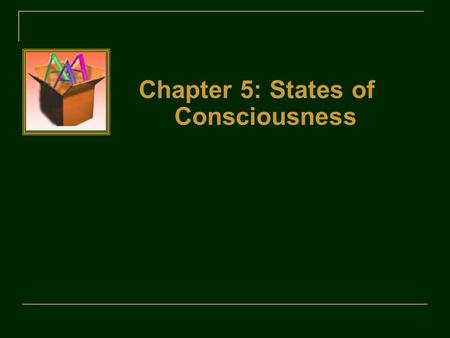 Chapter 5: States of Consciousness. Understanding Consciousness Consciousness (an organism's awareness of its own self and surroundings)