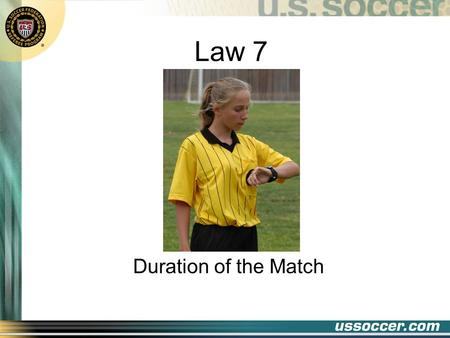 Law 7 Duration of the Match. 2 At the end of this lesson the student will: Objectives state the length of each period and the half-time interval state.
