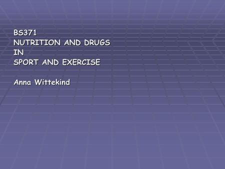 BS371 NUTRITION AND DRUGS IN SPORT AND EXERCISE Anna Wittekind.