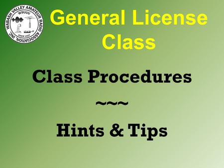 General License Class Class Procedures ~~~ Hints & Tips.