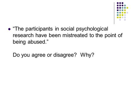 """The participants in social psychological research have been mistreated to the point of being abused."" Do you agree or disagree? Why?"
