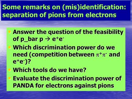 Some remarks on (mis)identification: separation of pions from electrons Answer the question of the feasibility of p_bar p  e + e - Answer the question.