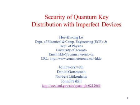 1 Security of Quantum Key Distribution with Imperfect Devices Hoi-Kwong Lo Dept. of Electrical & Comp. Engineering (ECE); & Dept. of Physics University.