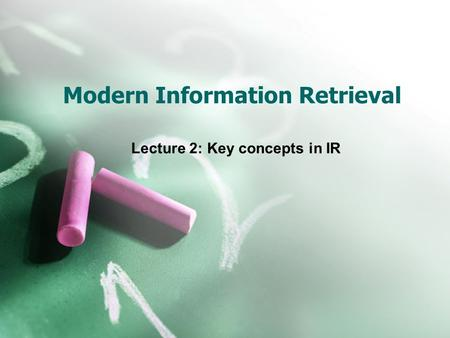 Modern Information Retrieval Lecture 2: Key concepts in IR.