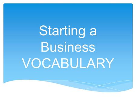 Starting a Business VOCABULARY. People who start a business entrepreneurs Do you think you will be an entrepreneur when you grow up?