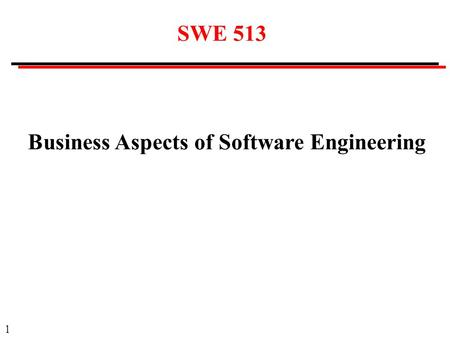 1 Business Aspects of Software Engineering SWE 513.