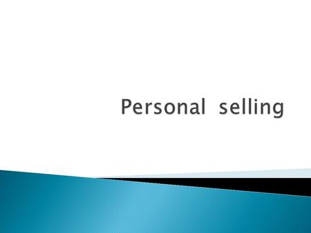  Personal selling is one of the basic elements of integrated communications and the promotional mix.  It refers to the direct communication between.