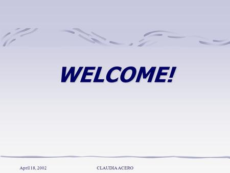 April 18, 2002CLAUDIA ACERO WELCOME! April 18, 2002CLAUDIA ACERO SOUTHERN NEW HAMPSHIRE UNIVERSITY MS-TEFL. COMPUTER ASSISTED LANGUAGE LEARNING EFL 537.